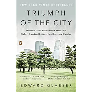 【クリックで詳細表示】Triumph of the City: How Our Greatest Invention Makes Us Richer, Smarter, Greener, Healthier, and Hap pier: Edward Glaeser: 洋書