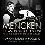 Mencken: the American Iconoclast: The Life and Times of the Bad Boy of Baltimore | Marion Elizabeth Rodgers
