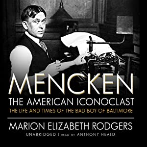 Mencken: the American Iconoclast: The Life and Times of the Bad Boy of Baltimore | [Marion Elizabeth Rodgers]