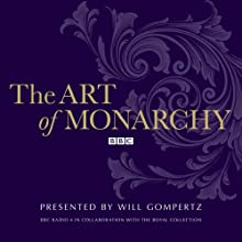 The Art of Monarchy Radio/TV Program by Will Gompertz Narrated by Will Gompertz