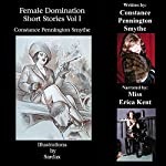 Female Domination: Short Stories: Volume I | Constance Pennington Smythe