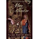 The Maze of the Enchanter (The Collected Fantasies of Clark Ashton Smith, Vol. 4) (v. 4) ~ Clark  Ashton Smith