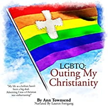 LGBTQ: Outing My Christianity (       UNABRIDGED) by Ann Townsend Narrated by Lauren Fortgang