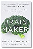 Brain Maker: The Power of Gut Microbes to Heal and Protect Your Brain�for Life