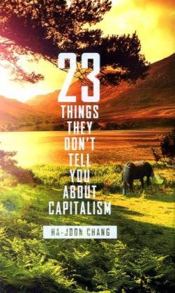 chang, jung - 23 Things They Don't Tell You about Capitalism