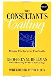 img - for The Consultant's Calling: Bringing Who You Are to What You Do, New and Revised Revised Edition by Bellman, Geoffrey M., Bellamn, Geoffrey [2001] book / textbook / text book