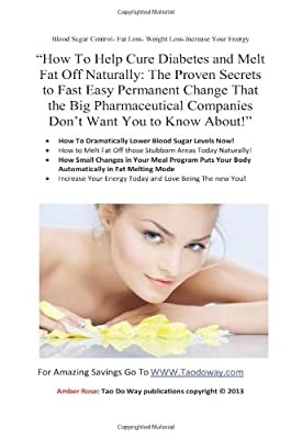 """How To Help Cure Diabetes and Melt Fat Off Naturally: The Proven Secrets to Fast, Easy, Permanent Change That the Big Pharmaceutical Companies Don't Want You to Know About!"""