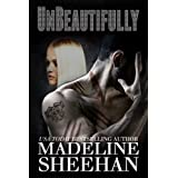 Unbeautifully (Undeniable Book 2) ~ Madeline Sheehan