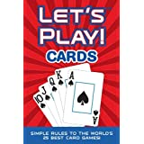 LET'S PLAY! CARDS: Simple Rules to the World's 25 Best Card Games ~ Ryan Ast