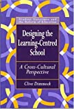 img - for Designing the Learning-centred School: A Cross-cultural Perspective (Student Outcomes and the Reform of Education) book / textbook / text book