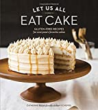 Let Us All Eat Cake: Gluten-Free Recipes for Everyones Favorite Cakes