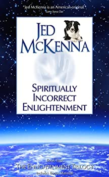 spiritually incorrect enlightenment (the enlightenment trilogy) - jed mckenna