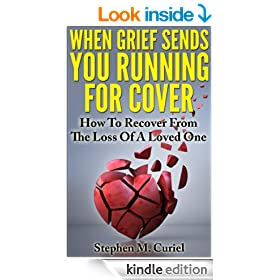 When Grief Sends You Running for Cover (Non-Fiction): How To Recover From The Loss Of A Loved One