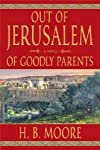 Out of Jerusalem Volume One of Goodly Parents