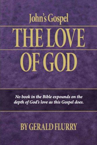 Gerald Flurry - John's Gospel: The Love of God