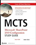 James Pyles MCTS Microsoft SharePoint 2010 Configuration Study Guide: Exam 70-667 [With CDROM]