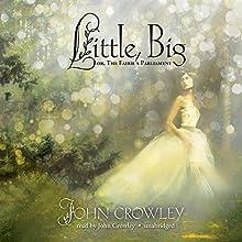 Little, Big: or, The Fairies' Parliament | Livre audio Auteur(s) : John Crowley Narrateur(s) : John Crowley