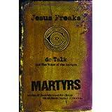 Jesus Freaks: Martyrs: Stories of Those Who Stood for Jesus: The Ultimate Jesus Freaks ~ dc Talk