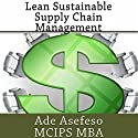 Lean Sustainable Supply Chain Management (       UNABRIDGED) by Ade Asefeso MCIPS MBA Narrated by Darryl Hughes Kurylo