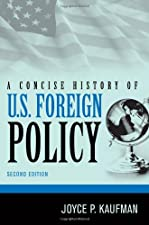 A Concise History of U S Foreign Policy by Joyce P. Kaufman