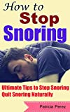 How to Stop Snoring: Ultimate Tips to Stop Snoring, Quit Snoring Naturally (Changing Your Lifestyle and Diet Habits...)