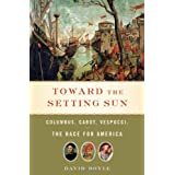 Toward the Setting Sun: Columbus, Cabot, Vespucci, and the Race for Americaby David Boyle