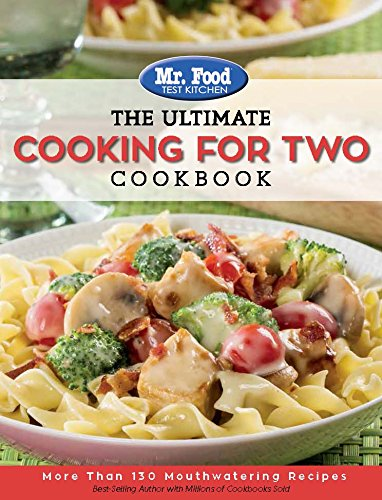 Mr. Food Test Kitchen: The Ultimate Cooking For Two Cookbook: More Than 130 Mouthwatering Recipes by Mr. Food Test Kitchen