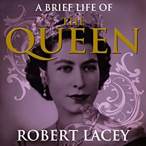 A Brief Life of the Queen | [Robert Lacey]
