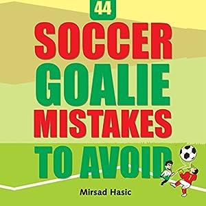 44 Soccer Goalie Mistakes to Avoid Audiobook