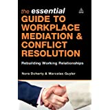 The Essential Guide to Workplace Mediation and Conflict Resolution: Rebuilding Working Relationshipsby Nora Doherty