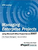 Gary L. Chefetz Managing Enterprise Projects Using Microsoft Office Project Server 2007 Second Edition: Using Microsoft Office Project Server 2008 for Project Managers