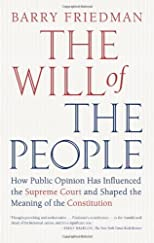 The will of the people : how public opinion has influenced the Supreme Court and shaped the meaning of the Consitution