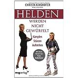 """Helden werden nicht gew�rfelt: K�mpfen St�rzen Aufstehenvon """"Christa Kinshofer"""""""