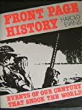 Front Page History: Events of Our Century That Shook the World (0881620513) by Evans, Harold