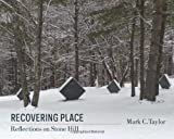 Recovering Place: Reflections on Stone Hill (Religion, Culture, and Public Life)