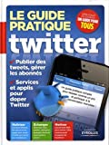 acheter livre occasion Le guide pratique Twitter. Publier des tweets, grer les abonns. Services et applis pour doper Twitter. Matriser, changer, motiver.