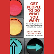 Get People to Do What You Want: How to Use Body Language and Words to Attract People You Like (       UNABRIDGED) by Gregory Hartley, Maryann Karinch Narrated by Stefan Rudnicki