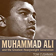 Muhammad Ali and the Greatest Heavyweight Generation (       UNABRIDGED) by Tom Cushman Narrated by Todd Belcher