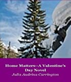 Home Matters--A Valentine's Day Novel
