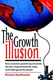 img - for The Growth Illusion: How Economic Growth Has Enriched the Few, Impoverished the Many and Endangered the Planet book / textbook / text book