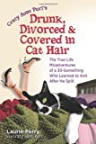 Crazy Aunt Purl's Drunk, Divorced and Covered in Cat Hair: The True-Life Misadventures of a 30-Something Who Learned to Knit When He Split