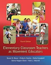 Elementary Classroom Teachers as Movement Educators, 4th edition