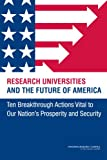 img - for Research Universities and the Future of America:: Ten Breakthrough Actions Vital to Our Nation's Prosperity and Security book / textbook / text book