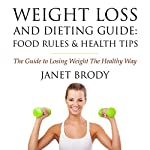 Weight Loss and Dieting Guide: Food Rules and Health Tips, The Guide to Losing Weight the Healthy Way | Janet Brody