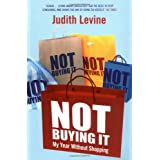 Not Buying it: My Year without Shoppingby Judi Levine