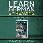 Learn German: By Reading Fantasy 2 (Lernen Sie Deutsch mit Fantasy Romanen) [German Edition] |  Mozaika Educational,Dima Zales