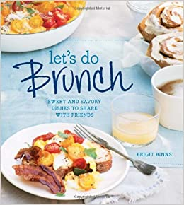 Let's Do Brunch: Sweet & Savory Dishes to Share with Friends Hardcove...