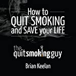 How to Quit Smoking and Save Your Life | Brian Keelan