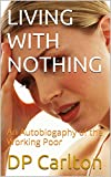 img - for LIVING WITH NOTHING: An Autobiogaphy of the Working Poor book / textbook / text book