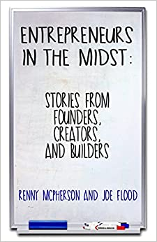 Entrepreneurs In The Midst: Stories From Founders, Creators, And Builders